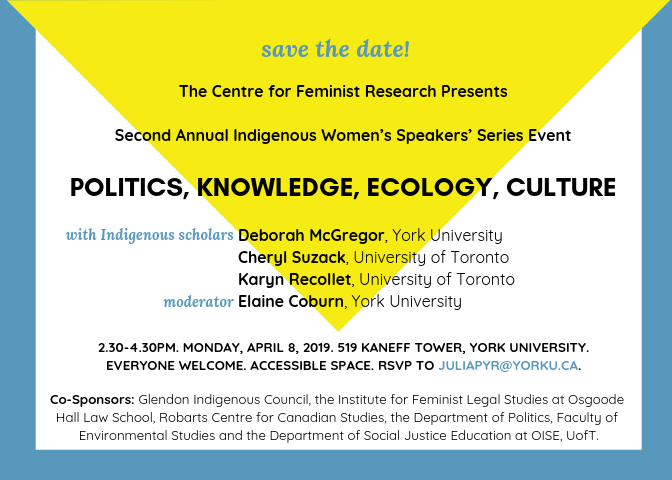 "Save the Date! Second Annual Indigenous Women's Speakers' Series Event ""Politics, Knowledge, Ecology, Culture"" with Deb McGregor, Cheryl Suzack, and Karyn Recollet @ 519 Kaneff Tower"