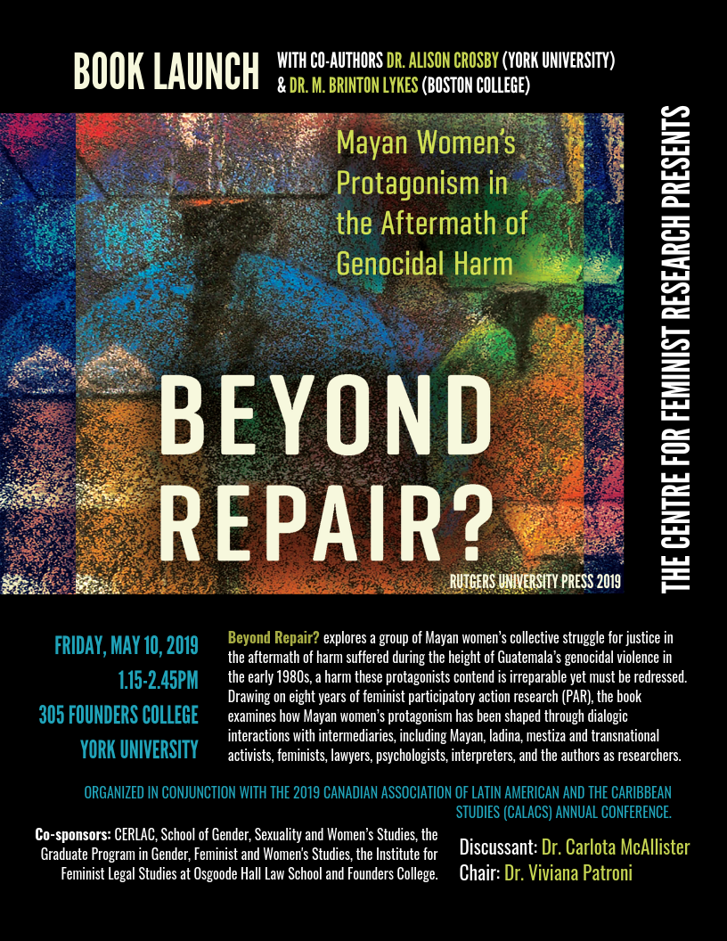 "Book launch for ""Beyond Repair?: Mayan Women's Protagonism in the Aftermath of Genocidal Harm"" Rutgers University Press @ 305 Founders College, York University"